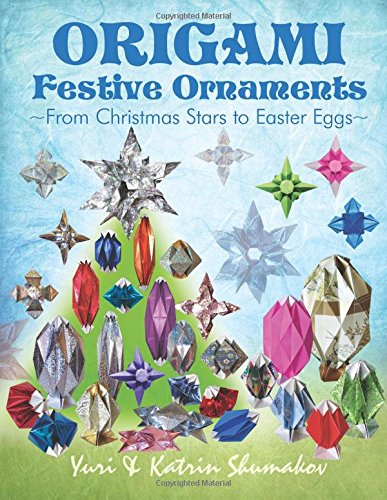 Origami Festive Ornaments: From Christmas Stars to Easter Eggs (Origami Holiday) (Volume 2)