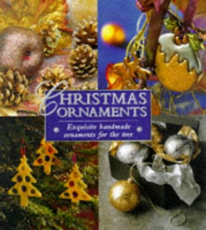 Christmas Ornaments: Exquisite Handmade Ornaments for the Tree