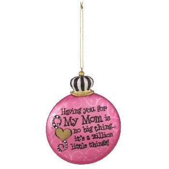 Christmas Ornament / Gift – Having You for My Mom Is No Big Thing… It's a Zillion Little Things! Personalize on the Back with a Sharpie with Your Mom's Name