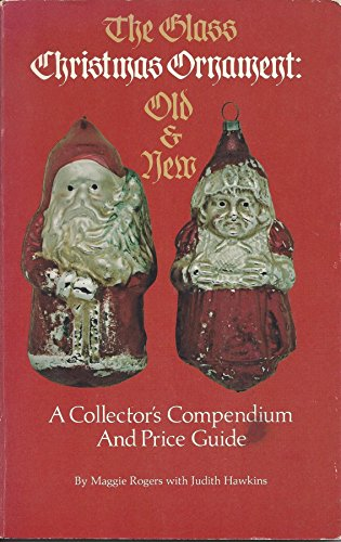 The Glass Christmas Ornament: Old and New- A Collector's Compendium and Price Guide
