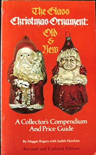 The Glass Christmas Ornament, Old & New: A Collector's Compendium and Price Guide