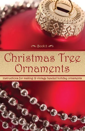 Christmas Tree Ornaments — Instructions for Making 19 Vintage Beaded Holiday Ornaments (Book 2) by Bramcost Publications (2012-05-04)