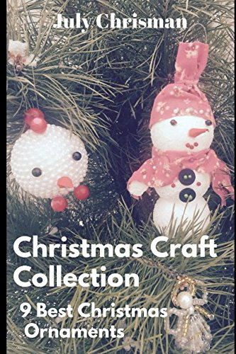Christmas Craft Collection: 9 Best Christmas Ornaments: Adults and Children Christmas Book