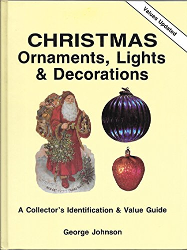 CHRISTMAS ORNAMENTS, LIGHTS AND DECORATIONS: A COLLECTOR'S IDENTIFICATION AND VALUE GUIDE [ 1995 UPDATED VALUES ]