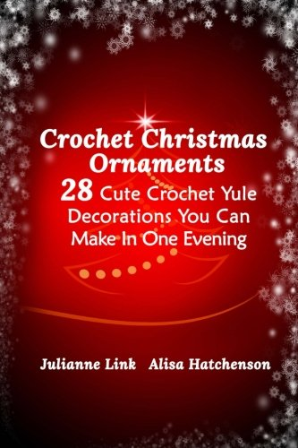 Crochet Christmas Ornaments: 28 Cute Crochet Yule Decorations You Can Make In One Evening