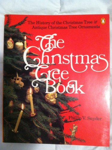 The Christmas Tree Book: The History of the Christmas Tree And Antique Christmas Tree Ornaments by Phillip V. Snyder (1983-10-27)