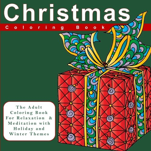 Christmas Coloring Book: The Adult Coloring Book For Relaxation and Meditation  with Holiday and Winter Themes (Festive Ornaments, Snowflakes, … Winter Themed Coloring Designs and Patterns)