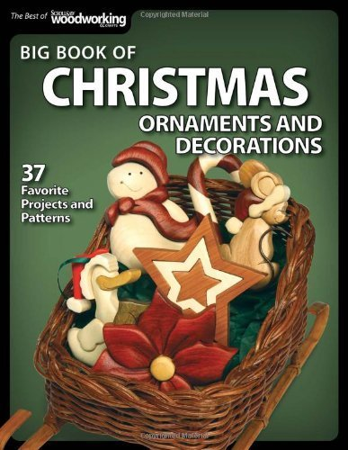 Big Book of Christmas Ornaments and Decorations: 38 Favorite Projects and Patterns (Best of Scroll Saw Woodworking & Crafts Magazine) by Scroll Saw Woodworking & Crafts Magazine Edited by (2012-06-07)