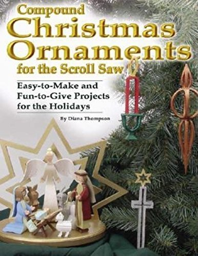Compound Christmas Ornaments for the Scroll Saw: Easy-to-make and Fun-to-give Projects for the Holidays (Christmas) by Thompson, Diana (2003) Paperback