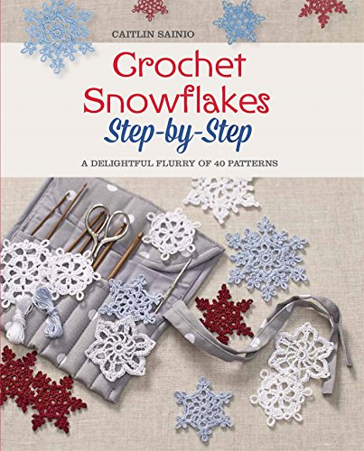Crochet Snowflakes Step-by-Step: A Delightful Flurry of 40 Patterns for Beginners (Knit & Crochet)