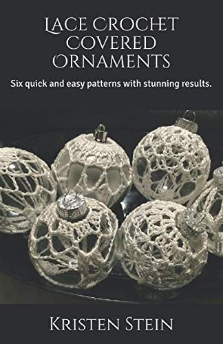 Lace Crochet Covered Ornaments: Six quick and easy patterns with stunning results.