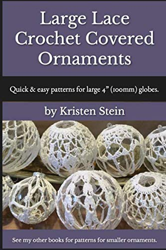 Large Lace Crochet Covered Ornaments: Quick & easy patterns for large 4″ (100mm) globes.