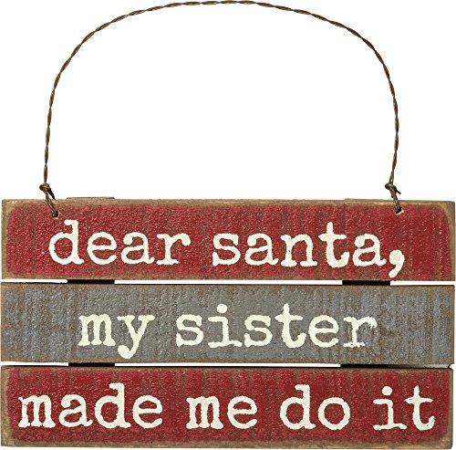 Primitives by Kathy Dear Santa My Sister Made Me Do It Ornament Decor