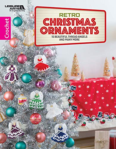 Retro Christmas Ornaments – 15 Beautiful Thread Angels and Many More