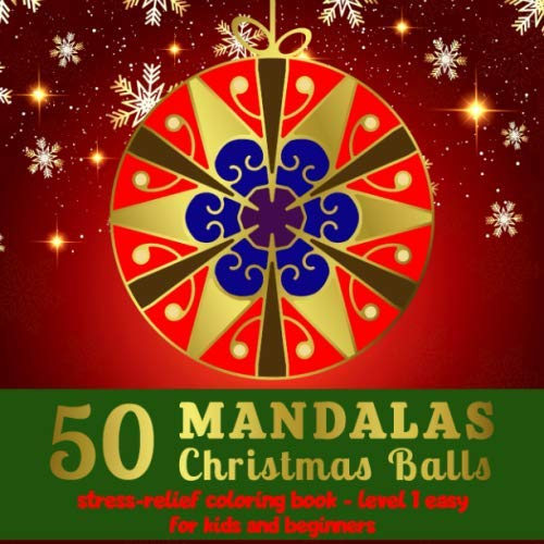50 Mandalas Christmas Balls – Stress-relief Coloring Book – Level 1 Easy – for Kids and Beginners: Mandala coloring book for kids in the magical world of Christmas ornaments – For relaxation