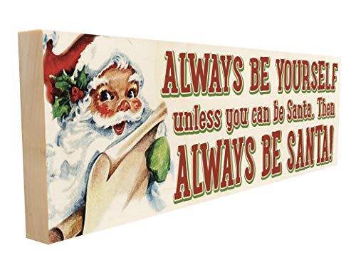 Always Be Santa. Funny Christmas Saying or Quote for Friends and Family. 4 inches x 12 inches. Custom Handmade Solid Wood Block Sign. Hand-Crafted in Tennessee.