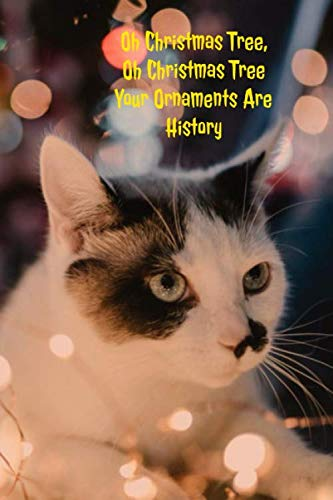 Oh Christmas Tree, Oh Christmas Tree Your Ornaments Are History Journal: Funny 6×9 120 Page Blank Lined Notebook Diary Christmas Cat