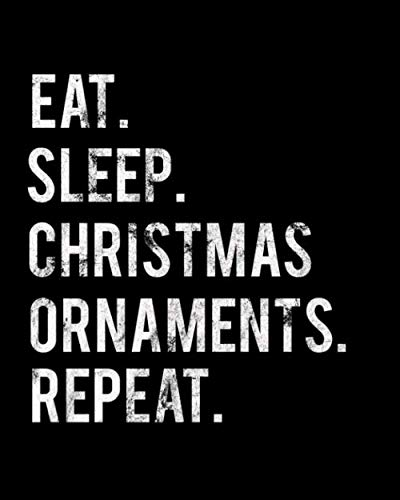 Eat Sleep Christmas Ornaments Repeat: 2020 Monthly Planner For Christmas Ornaments Collector Book 8 in x 10 in 110 Pages Notebook